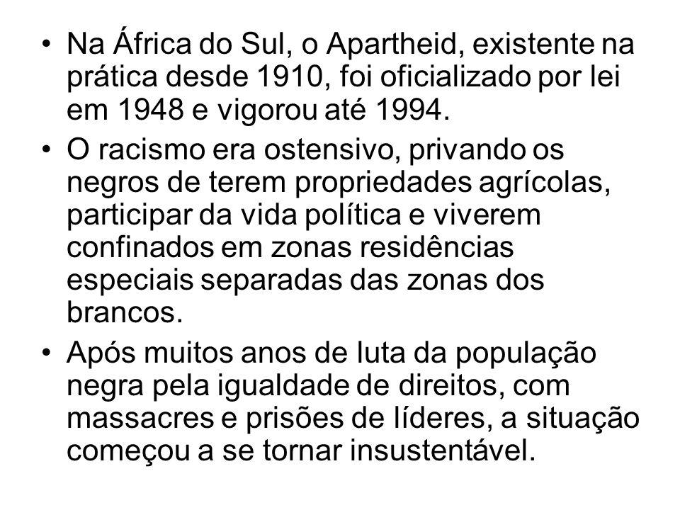 Na África do Sul, o Apartheid, existente na prática desde 1910, foi oficializado por lei em 1948 e vigorou até 1994. O racismo era ostensivo, privando