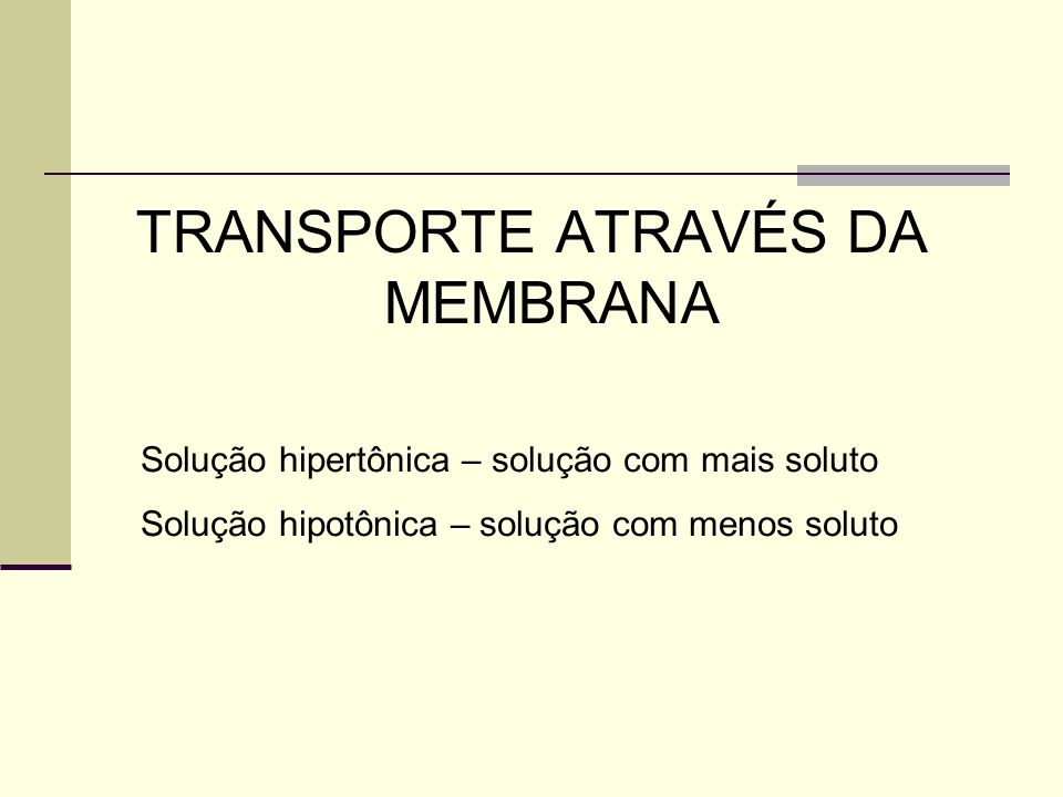 TRANSPORTE ATRAVÉS DA MEMBRANA Solução hipertônica – solução com mais soluto Solução hipotônica – solução com menos soluto