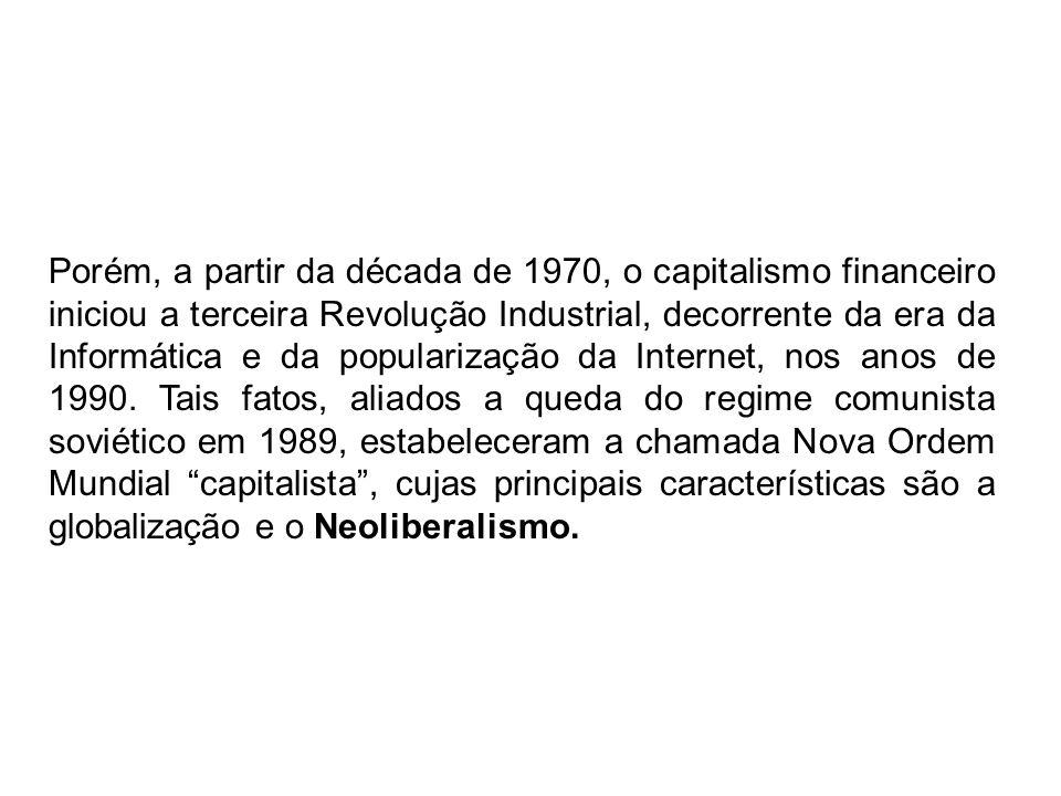Porém, a partir da década de 1970, o capitalismo financeiro iniciou a terceira Revolução Industrial, decorrente da era da Informática e da popularizaç