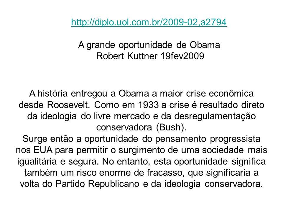 http://diplo.uol.com.br/2009-02,a2794 A grande oportunidade de Obama Robert Kuttner 19fev2009 A história entregou a Obama a maior crise econômica desd
