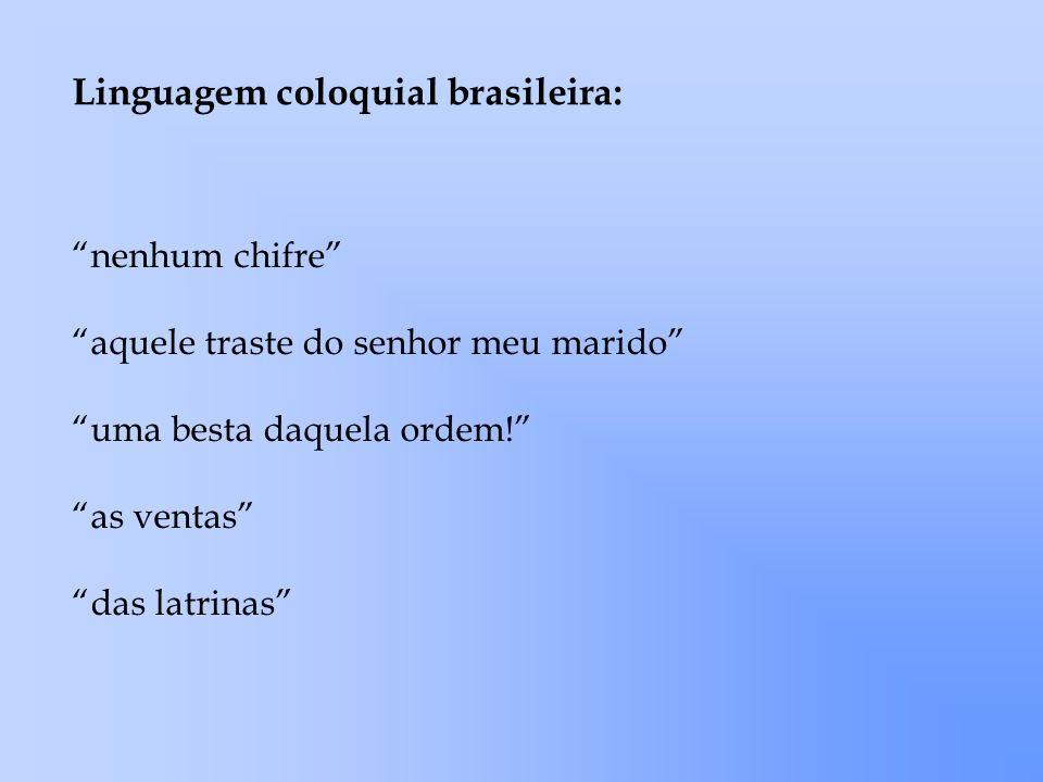 Linguagem coloquial brasileira: nenhum chifre aquele traste do senhor meu marido uma besta daquela ordem! as ventas das latrinas