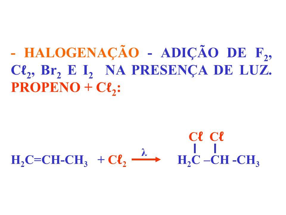 - HALOGENAÇÃO - ADIÇÃO DE F 2, C 2, Br 2 E I 2 NA PRESENÇA DE LUZ. PROPENO + C 2 : C H 2 C=CH-CH 3 + C 2 H 2 C –CH -CH 3 λ