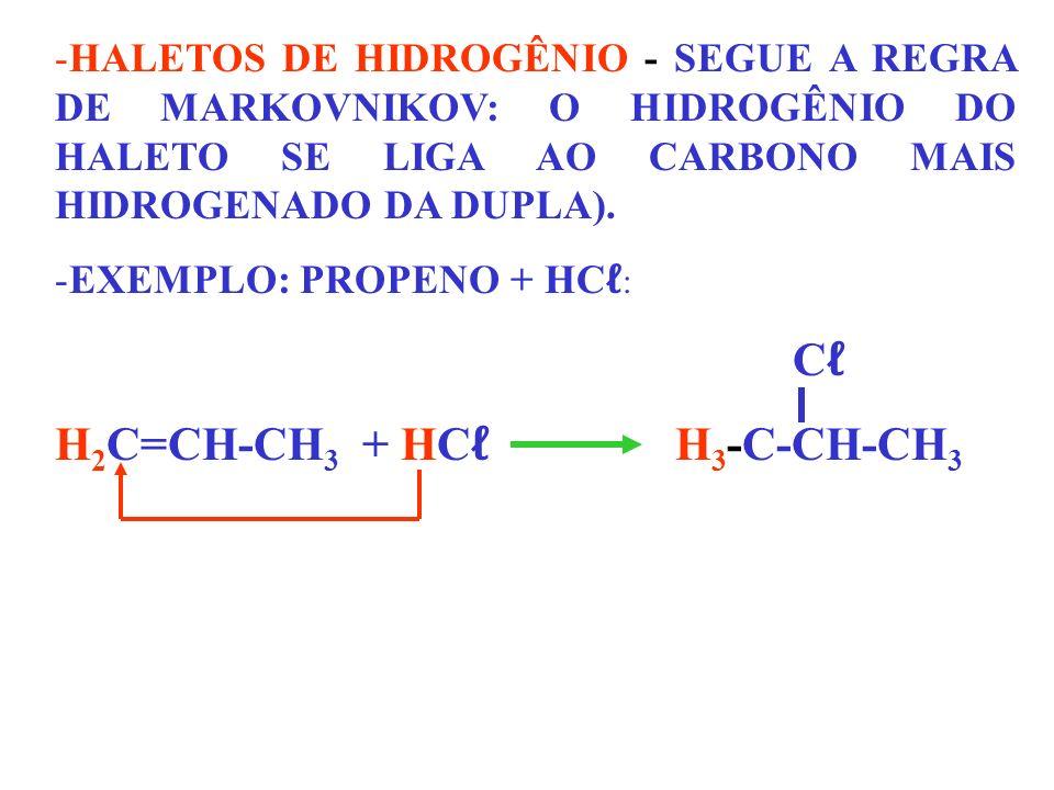 -HALETOS DE HIDROGÊNIO - SEGUE A REGRA DE MARKOVNIKOV: O HIDROGÊNIO DO HALETO SE LIGA AO CARBONO MAIS HIDROGENADO DA DUPLA). -EXEMPLO: PROPENO + HC :