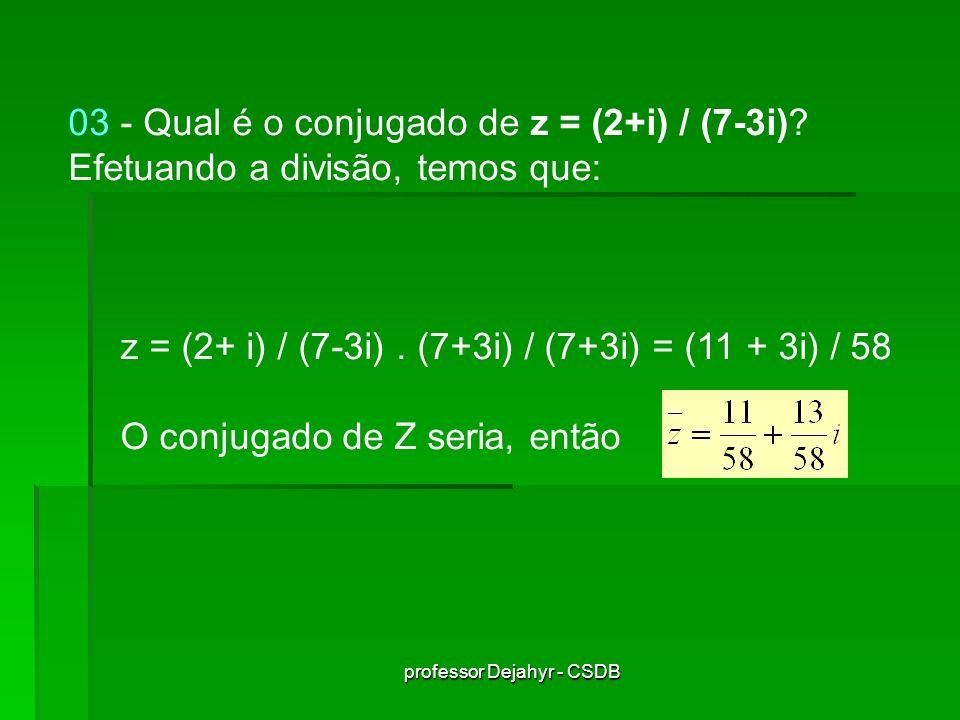 professor Dejahyr - CSDB 03 - Qual é o conjugado de z = (2+i) / (7-3i).