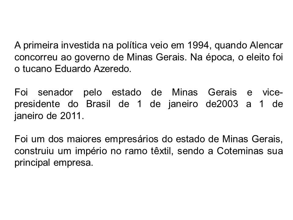 A primeira investida na política veio em 1994, quando Alencar concorreu ao governo de Minas Gerais. Na época, o eleito foi o tucano Eduardo Azeredo. F
