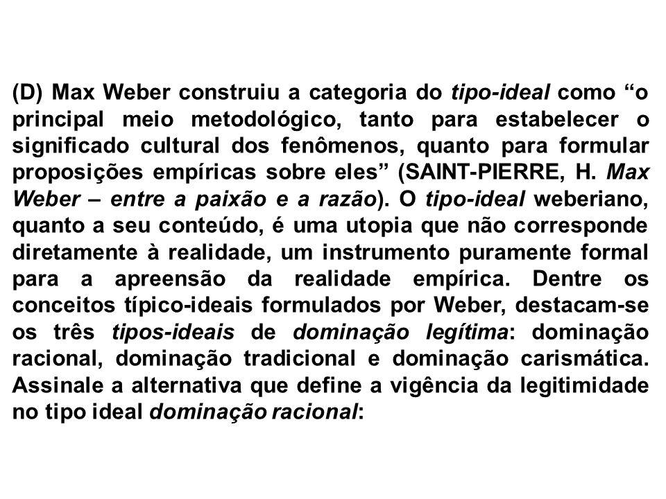(D) Max Weber construiu a categoria do tipo-ideal como o principal meio metodológico, tanto para estabelecer o significado cultural dos fenômenos, qua