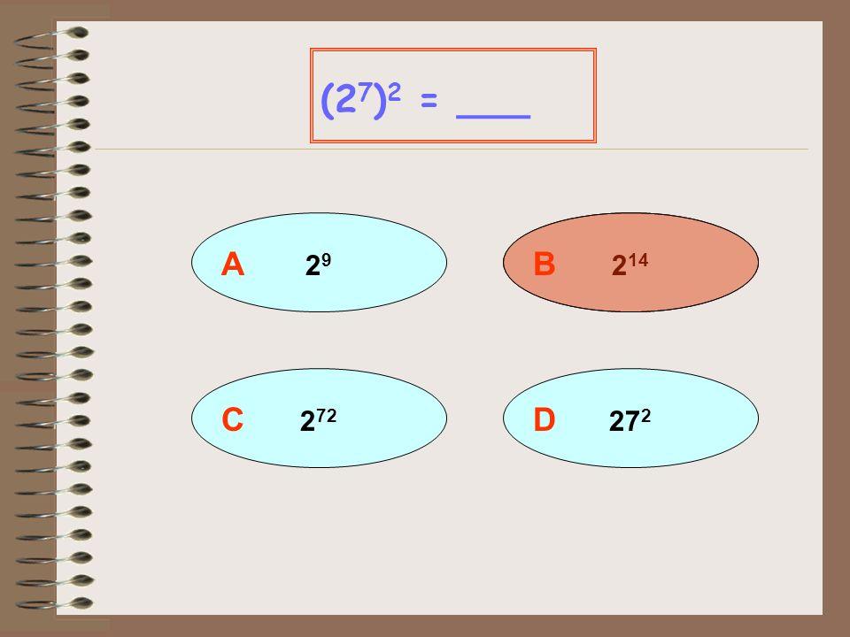 A 20 x 25 5 4 x25 = ___ B58B58 D56D56 C 5 4 x5 3 = 5 7
