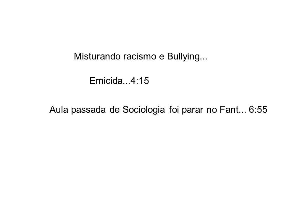 Misturando racismo e Bullying... Emicida...4:15 Aula passada de Sociologia foi parar no Fant... 6:55