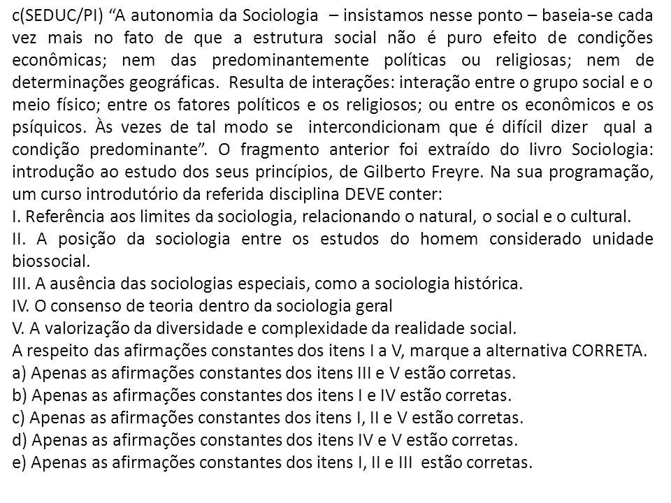 c(SEDUC/PI) A autonomia da Sociologia – insistamos nesse ponto – baseia-se cada vez mais no fato de que a estrutura social não é puro efeito de condiç