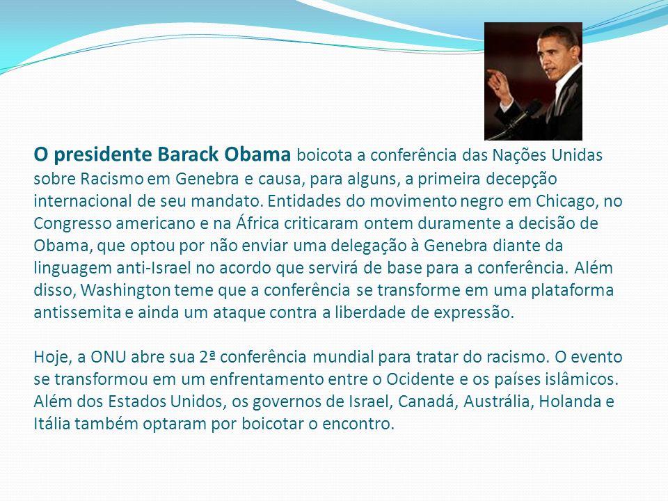 O presidente Barack Obama boicota a conferência das Nações Unidas sobre Racismo em Genebra e causa, para alguns, a primeira decepção internacional de