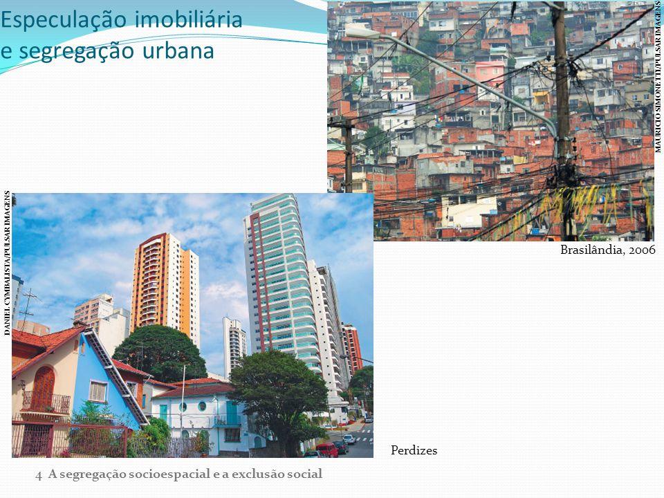 Especulação imobiliária e segregação urbana Perdizes Brasilândia, 2006 DANIEL CYMBALISTA/PULSAR IMAGENS MAURICIO SIMONETTI/PULSAR IMAGENS 4 A segregaç