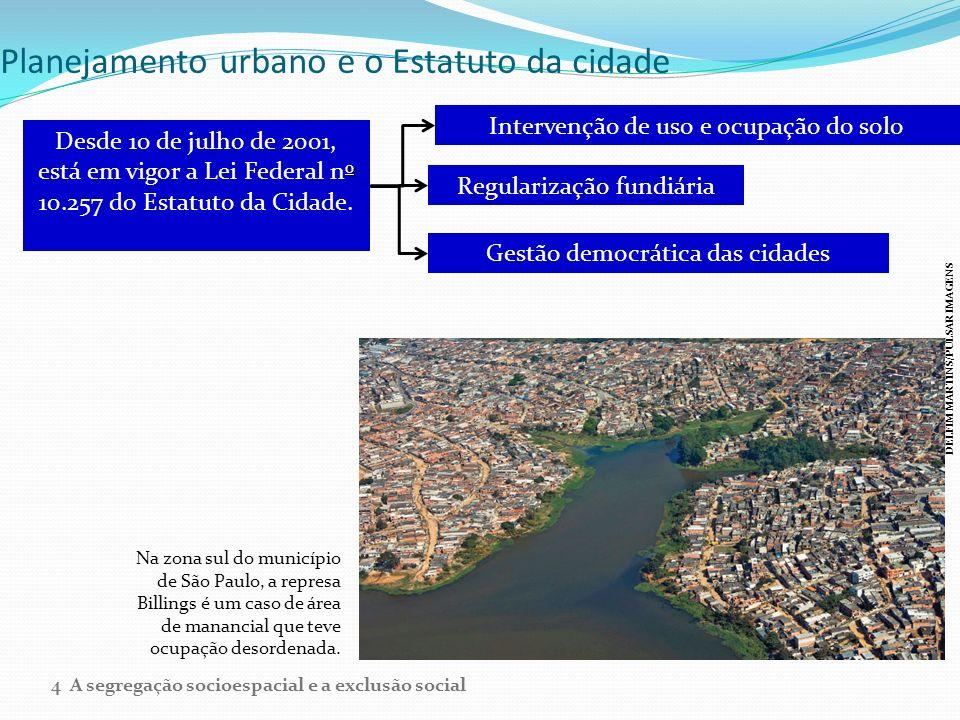Planejamento urbano e o Estatuto da cidade o Desde 10 de julho de 2001, está em vigor a Lei Federal n o 10.257 do Estatuto da Cidade. Intervenção de u
