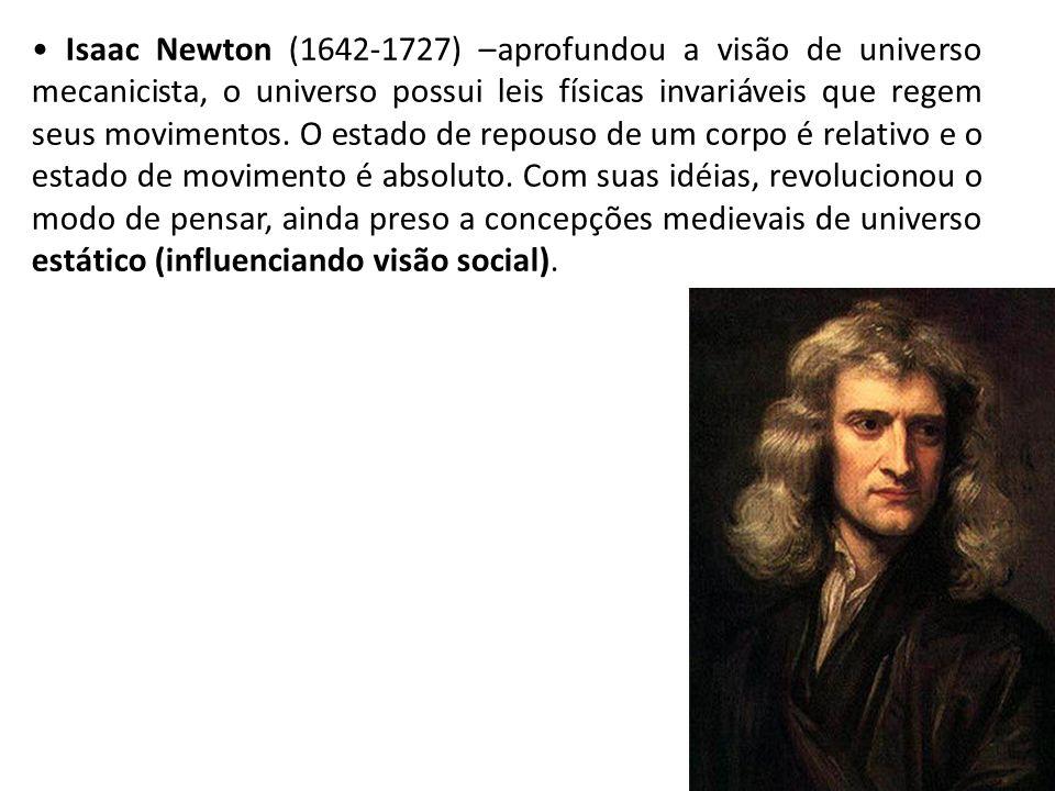 Isaac Newton (1642-1727) –aprofundou a visão de universo mecanicista, o universo possui leis físicas invariáveis que regem seus movimentos. O estado d