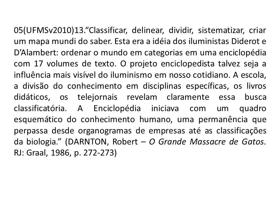 05(UFMSv2010)13.Classificar, delinear, dividir, sistematizar, criar um mapa mundi do saber. Esta era a idéia dos iluministas Diderot e DAlambert: orde