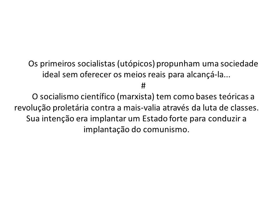 Os primeiros socialistas (utópicos) propunham uma sociedade ideal sem oferecer os meios reais para alcançá-la... # O socialismo científico (marxista)