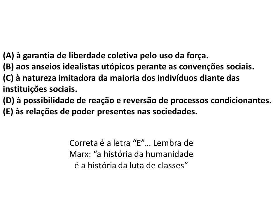 (A) à garantia de liberdade coletiva pelo uso da força. (B) aos anseios idealistas utópicos perante as convenções sociais. (C) à natureza imitadora da