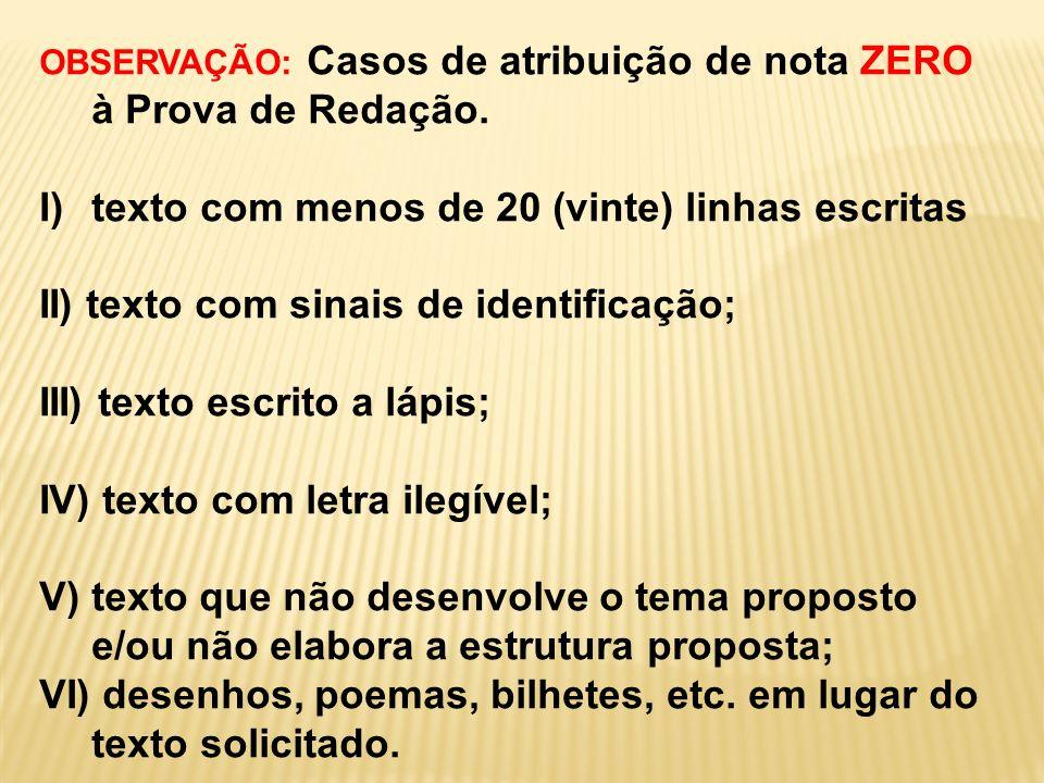 OBSERVAÇÃO: Casos de atribuição de nota ZERO à Prova de Redação. I)texto com menos de 20 (vinte) linhas escritas II) texto com sinais de identificação