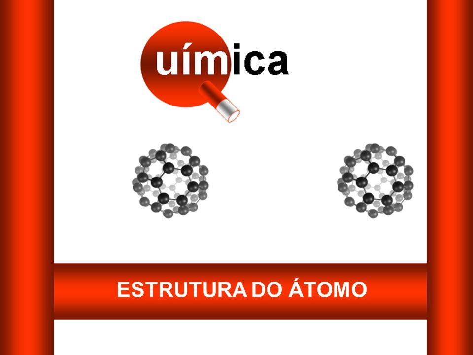 ESTRUTURA DO ÁTOMO