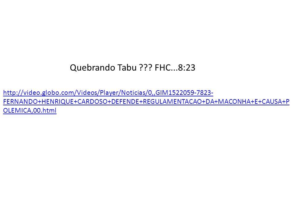 Quebrando Tabu ??? FHC...8:23 http://video.globo.com/Videos/Player/Noticias/0,,GIM1522059-7823- FERNANDO+HENRIQUE+CARDOSO+DEFENDE+REGULAMENTACAO+DA+MA