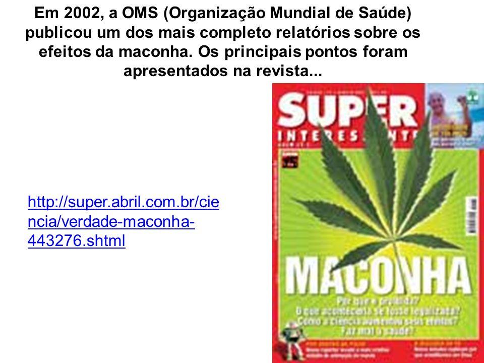 http://super.abril.com.br/cie ncia/verdade-maconha- 443276.shtml Em 2002, a OMS (Organização Mundial de Saúde) publicou um dos mais completo relatório