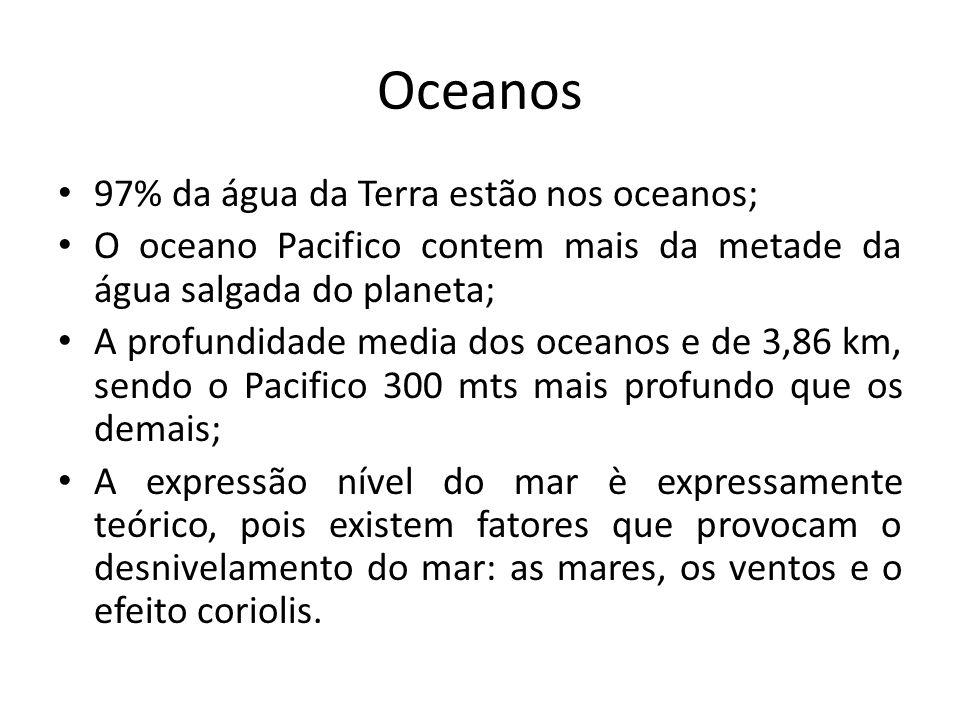 Oceanos 97% da água da Terra estão nos oceanos; O oceano Pacifico contem mais da metade da água salgada do planeta; A profundidade media dos oceanos e