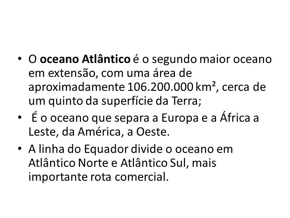 O oceano Atlântico é o segundo maior oceano em extensão, com uma área de aproximadamente 106.200.000 km², cerca de um quinto da superfície da Terra; É