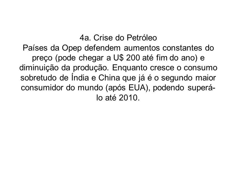 4a. Crise do Petróleo Países da Opep defendem aumentos constantes do preço (pode chegar a U$ 200 até fim do ano) e diminuição da produção. Enquanto cr