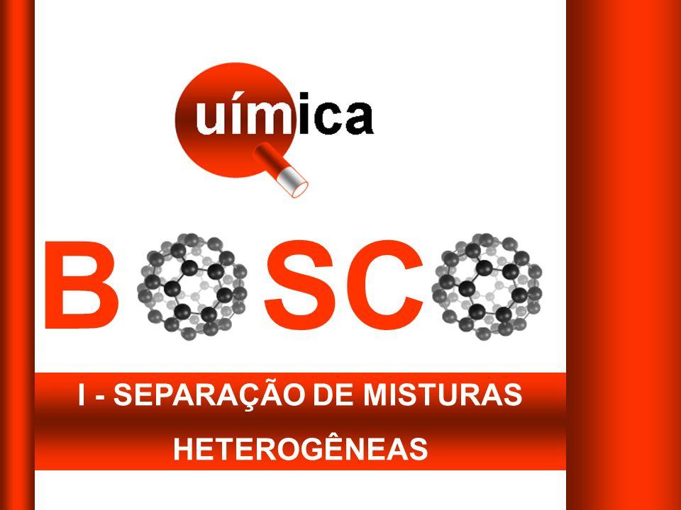B SC I - SEPARAÇÃO DE MISTURAS HETEROGÊNEAS