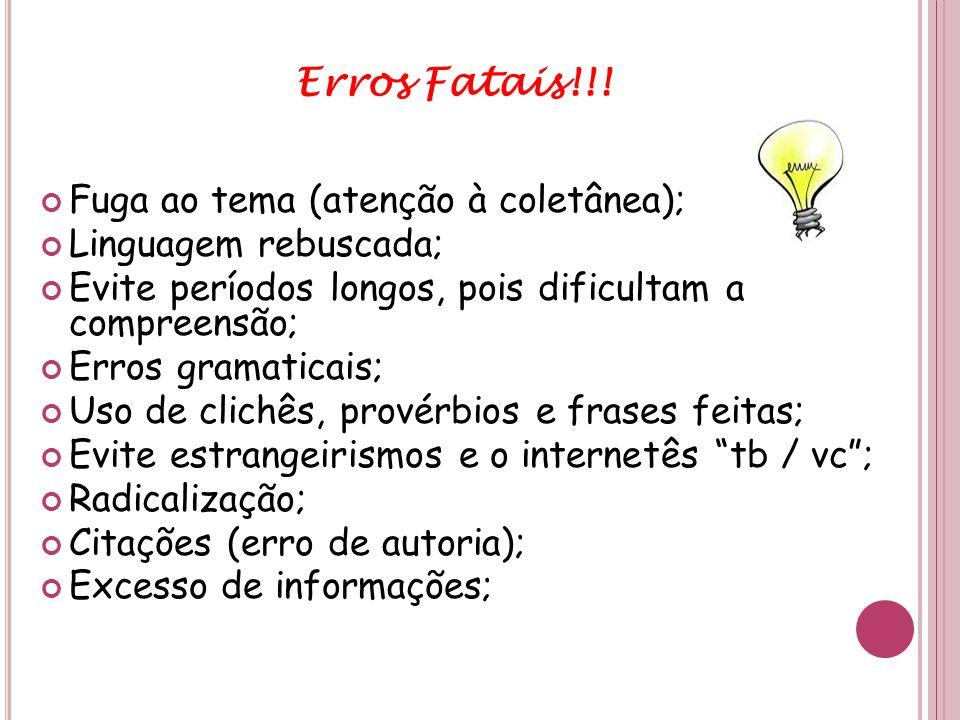 Erros Fatais!!! Fuga ao tema (atenção à coletânea); Linguagem rebuscada; Evite períodos longos, pois dificultam a compreensão; Erros gramaticais; Uso