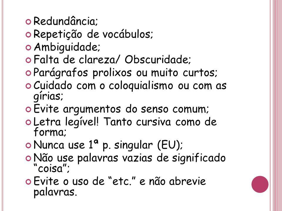 Redundância; Repetição de vocábulos; Ambiguidade; Falta de clareza/ Obscuridade; Parágrafos prolixos ou muito curtos; Cuidado com o coloquialismo ou c