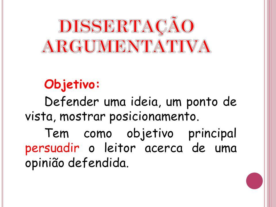 Objetivo: Defender uma ideia, um ponto de vista, mostrar posicionamento. Tem como objetivo principal persuadir o leitor acerca de uma opinião defendid