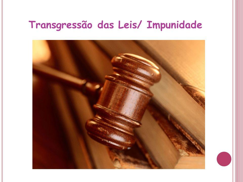 Transgressão das Leis/ Impunidade