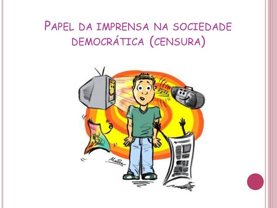 P APEL DA IMPRENSA NA SOCIEDADE DEMOCRÁTICA ( CENSURA )