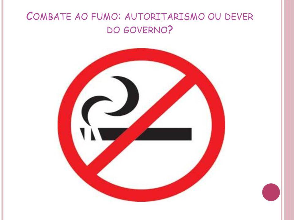 C OMBATE AO FUMO : AUTORITARISMO OU DEVER DO GOVERNO ?