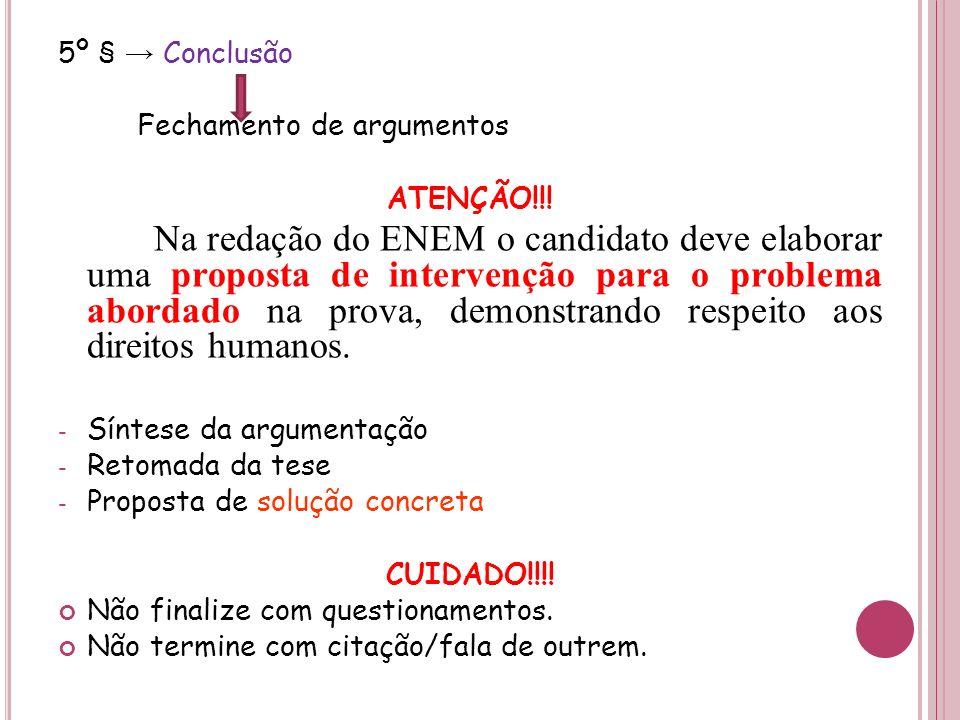 5º § Conclusão Fechamento de argumentos ATENÇÃO!!! Na redação do ENEM o candidato deve elaborar uma proposta de intervenção para o problema abordado n