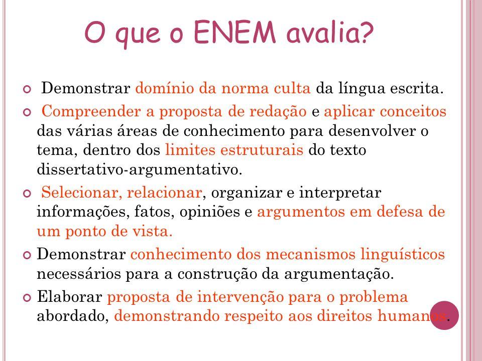 O que o ENEM avalia? Demonstrar domínio da norma culta da língua escrita. Compreender a proposta de redação e aplicar conceitos das várias áreas de co