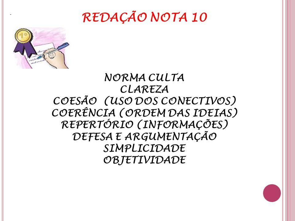 REDAÇÃO NOTA 10 NORMA CULTA CLAREZA COESÃO (USO DOS CONECTIVOS) COERÊNCIA (ORDEM DAS IDEIAS) REPERTÓRIO (INFORMAÇÕES) DEFESA E ARGUMENTAÇÃO SIMPLICIDA