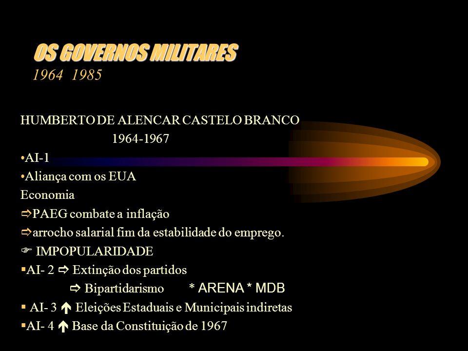 OS GOVERNOS MILITARES OS GOVERNOS MILITARES 1964 1985 HUMBERTO DE ALENCAR CASTELO BRANCO 1964-1967 AI-1 Aliança com os EUA Economia PAEG combate a inf