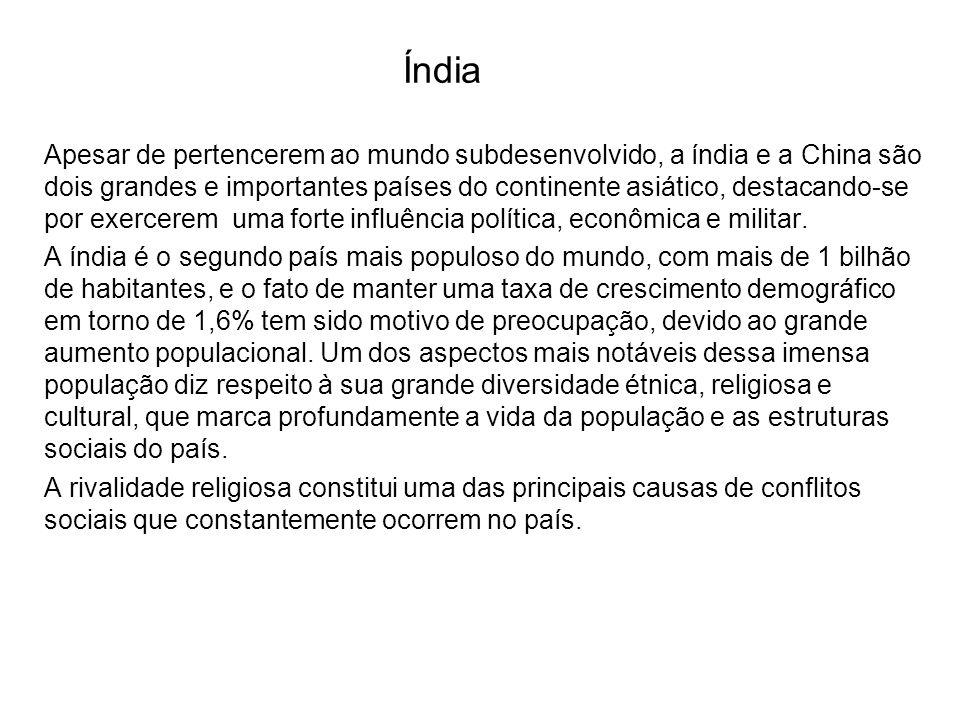 Índia Apesar de pertencerem ao mundo subdesenvolvido, a índia e a China são dois grandes e importantes países do continente asiático, destacando-se po