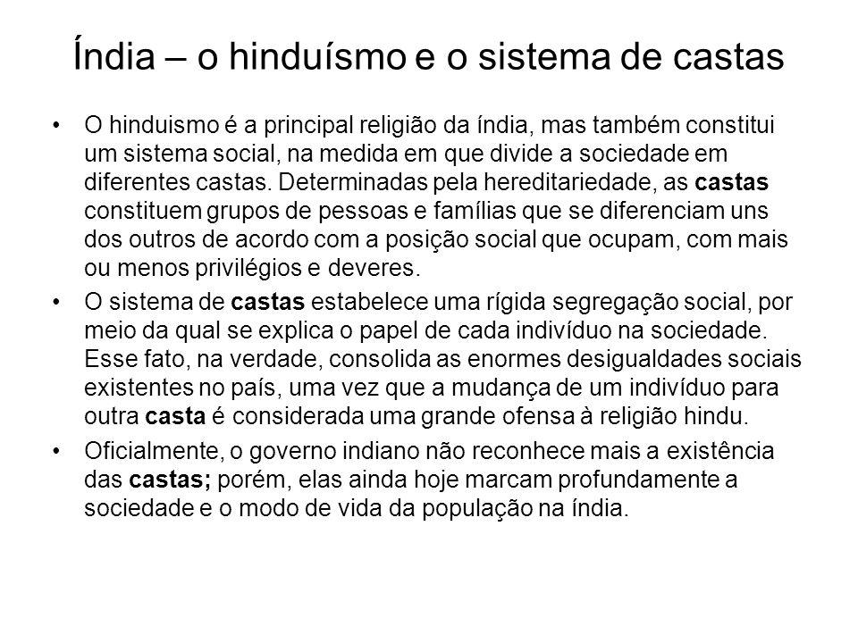 Índia – o hinduísmo e o sistema de castas O hinduismo é a principal religião da índia, mas também constitui um sistema social, na medida em que divide