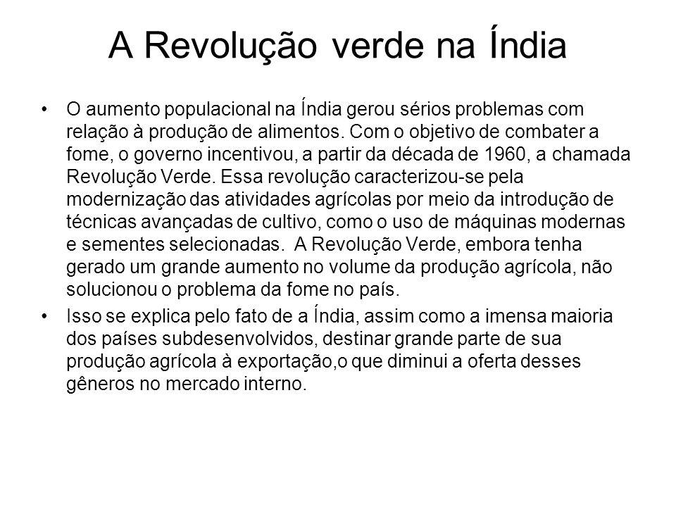 A Revolução verde na Índia O aumento populacional na Índia gerou sérios problemas com relação à produção de alimentos. Com o objetivo de combater a fo