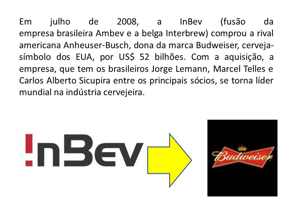 Em julho de 2008, a InBev (fusão da empresa brasileira Ambev e a belga Interbrew) comprou a rival americana Anheuser-Busch, dona da marca Budweiser, c