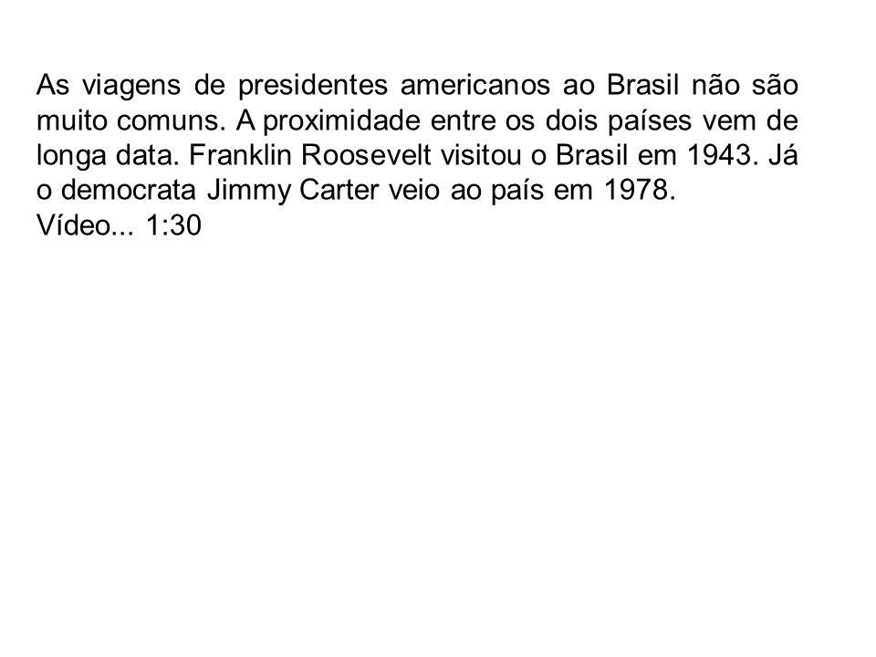 As viagens de presidentes americanos ao Brasil não são muito comuns. A proximidade entre os dois países vem de longa data. Franklin Roosevelt visitou