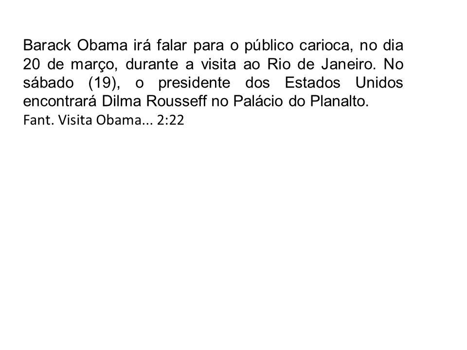 Barack Obama irá falar para o público carioca, no dia 20 de março, durante a visita ao Rio de Janeiro. No sábado (19), o presidente dos Estados Unidos