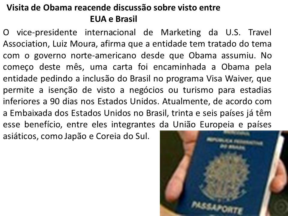 Visita de Obama reacende discussão sobre visto entre EUA e Brasil O vice-presidente internacional de Marketing da U.S. Travel Association, Luiz Moura,