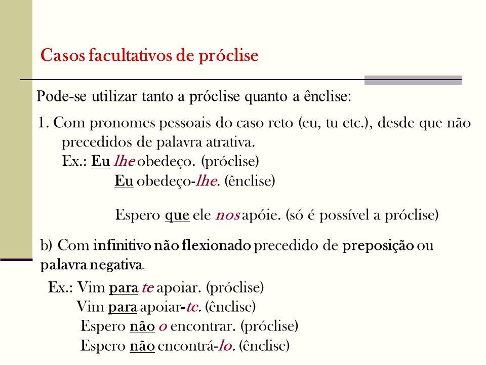 Pode-se utilizar tanto a próclise quanto a ênclise: Casos facultativos de próclise 1. Com pronomes pessoais do caso reto (eu, tu etc.), desde que não