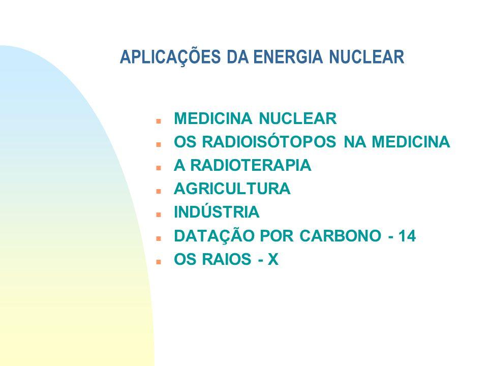 APLICAÇÕES DA ENERGIA NUCLEAR n MEDICINA NUCLEAR n OS RADIOISÓTOPOS NA MEDICINA n A RADIOTERAPIA n AGRICULTURA n INDÚSTRIA n DATAÇÃO POR CARBONO - 14