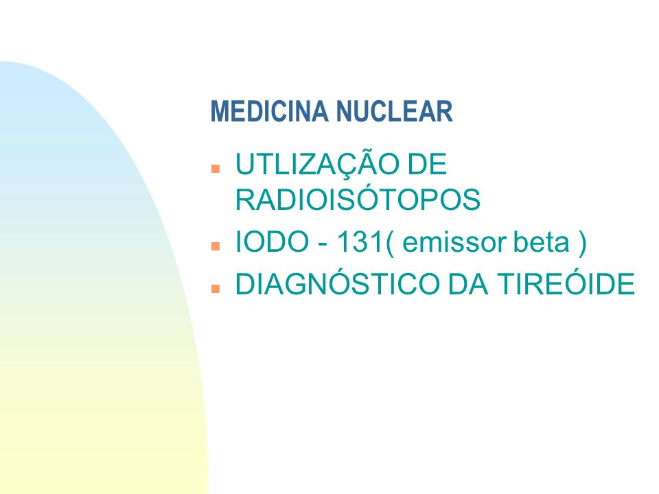 OS RADIOISÓTOPOS NA MEDICINA n TECNÉCIO - 99 n Mapeamento (cintolografia de diversos orgãos) n Renal; cerebral; fígado; pulmonar; óssea; placenta...