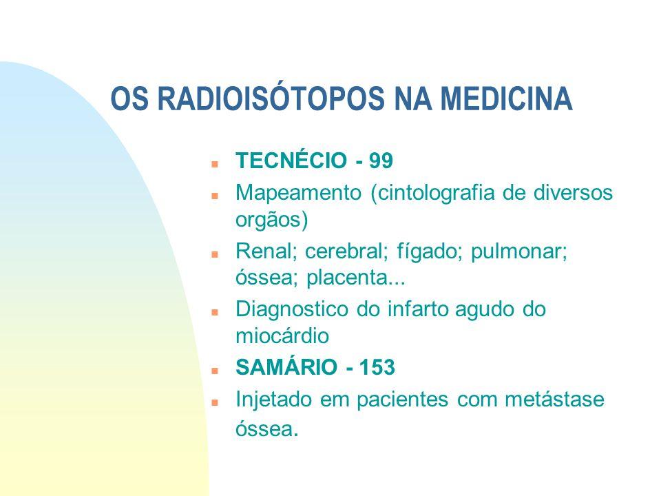 OS RADIOISÓTOPOS NA MEDICINA n TECNÉCIO - 99 n Mapeamento (cintolografia de diversos orgãos) n Renal; cerebral; fígado; pulmonar; óssea; placenta... n