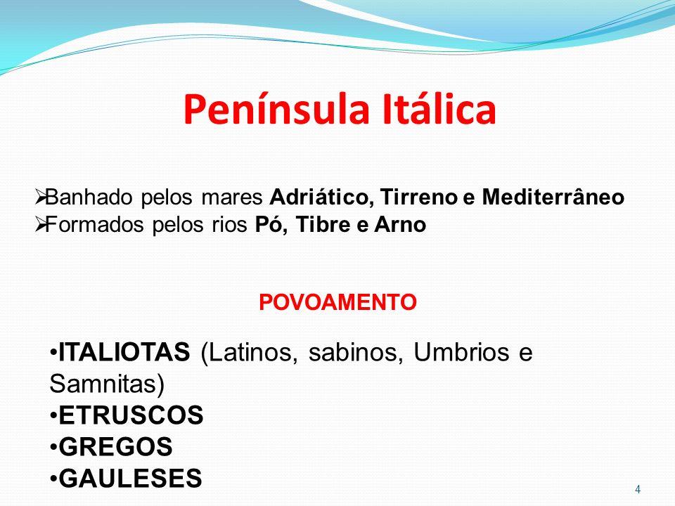 Península Itálica 4 Banhado pelos mares Adriático, Tirreno e Mediterrâneo Formados pelos rios Pó, Tibre e Arno POVOAMENTO ITALIOTAS (Latinos, sabinos,
